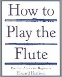 Cover of: How to play the flute | Howard Harrison