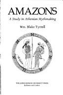 Cover of: Amazons, a study in Athenian mythmaking | William Blake Tyrrell