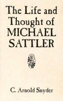 Cover of: life and thought of Michael Sattler | C. Arnold Snyder