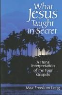 Cover of: What Jesus taught in secret by Max Freedom Long