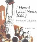Cover of: I heard good news today | Cornelia Lehn