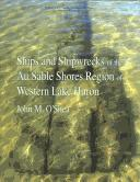 Cover of: Ships and shipwrecks of the Au Sable Shores region of western Lake Huron