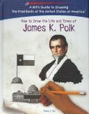 Cover of: How to draw the life and times of James K. Polk | Melody S. Mis