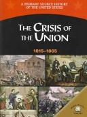 Cover of: The crisis of the Union, 1815-1865