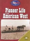 Cover of: Pioneer life in the American West | Christy Steele