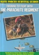 Cover of: Training to fight with the Parachute Regiment