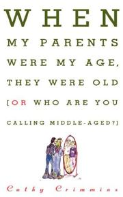 Cover of: When my parents were my age, they were old, or, Who are you calling middle-aged?
