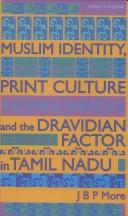 Cover of: Muslim identity, print culture, and the Dravidian factor in Tamil Nadu | J. B. P. More