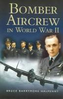 Cover of: Bomber aircrew in World War II by Bruce Barrymore Halpenny