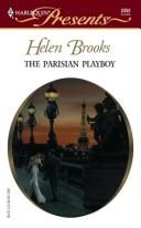 Cover of: The Parisian playboy | Helen Brooks