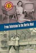 Cover of: From television to the Berlin Wall | Levy, Patricia