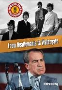 Cover of: From Beatlemania to Watergate: The Early 1960s to the Mid 1970s (Modern Eras Uncovered)