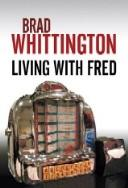 Cover of: Living with Fred | Brad Whittington
