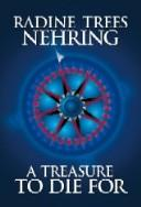 Cover of: A treasure to die for | Radine Trees Nehring