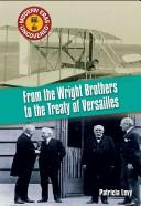 Cover of: From the Wright Brothers to the Treaty of Versailles: The 1900s to 1918 (Modern Eras Uncovered)
