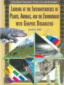 Cover of: Looking at the interdependence of plants, animals, and the environment with graphic organizers