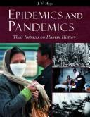 Cover of: Epidemics and pandemics | J. N. Hays