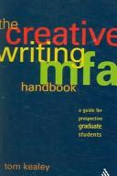 The creative writing MFA handbook by Tom Kealey