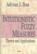 Cover of: Intuitionistic fuzzy measures | Adrian I. Ban