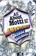 Cover of: All about Motti and his adventures with Rebbe Mendel | Nathan Sternfeld