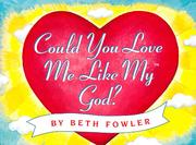 Cover of: Could you love me like my God? | Beth Fowler
