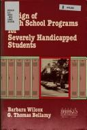 Cover of: Design of high school programs for severely handicapped students | Barbara Wilcox