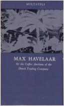 Max Havelaar, or, The coffee auctions of the Dutch Trading Company by Multatuli, Multatuli
