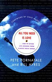 Cover of: All you need is love-- and 99 other life lessons from classic rock songs
