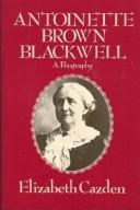 Cover of: Antoinette Brown Blackwell, a biography | Elizabeth Cazden