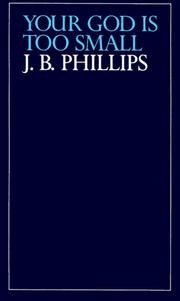 Your God is too small by Phillips, J. B.