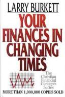Cover of: Your finances in changing times | Larry Burkett