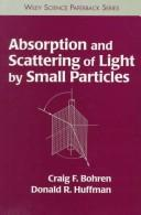 Cover of: Absorption and scattering of light by small particles | Craig F. Bohren