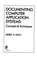 Cover of: Documenting computer application systems | Derek A. Kelly