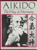 Cover of: Aikido, the way of harmony by Stevens, John