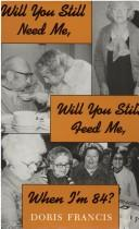 Cover of: Will you still need me, will you still feed me, when I