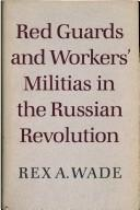 Cover of: Red guards and workers' militias in the Russian Revolution