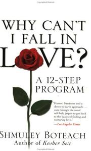 Cover of: Why Can't I Fall in Love? A 12-Step Program | Shmuley Boteach