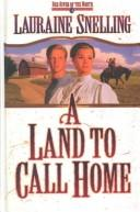 Cover of: A land to call home | Lauraine Snelling