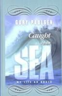 Cover of: Caught by the Sea: my life on boats
