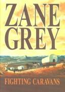 Fighting caravans by Zane Grey