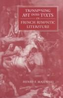 Cover of: Transposing art into texts in French romantic literature | Henry F. Majewski