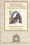 Cover of: Spatial dynamics and female development in Victorian art and novels | Liana F. Piehler