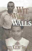 Cover of: Wit, will & walls | Betty Kilby Fisher