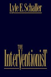 Cover of: The interventionist: a conceptual framework and questions for parish consultants, intentional interim ministers, church champions, pastors considering a new call, denominational executives, the recently arrived pastor, counselors, and other intentional interventionists in congregational life