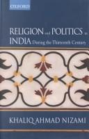 Cover of: Religion and politics in India during the thirteenth century