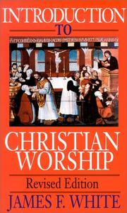 Cover of: Introduction to Christian worship by James F. White