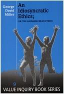 Cover of: idiosyncratic ethics, or, the Lauramachean ethics | George David Miller