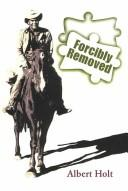 Cover of: Forcibly removed | Albert Holt