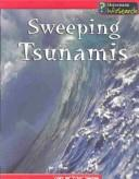 Cover of: Sweeping tsunamis: Sweeping Tsunamis (Awesome Forces of Nature)