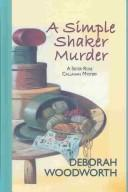 Cover of: A simple shaker murder | Deborah Woodworth
